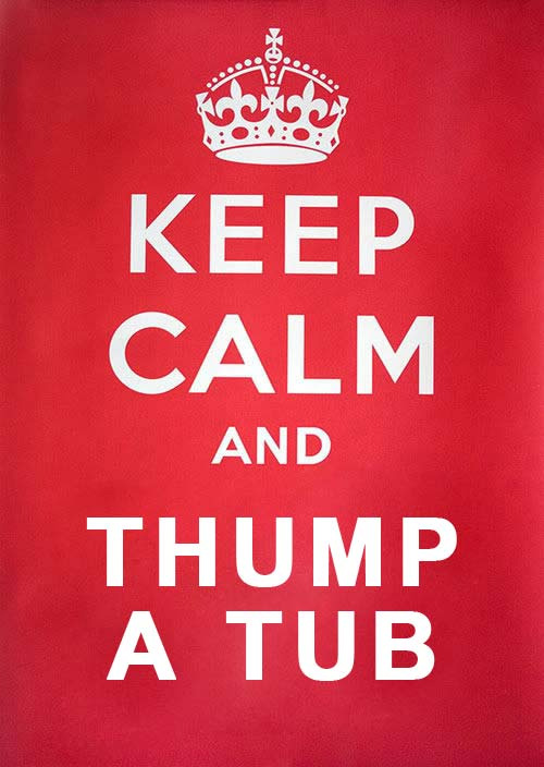 Keep Calm and Thump a tub