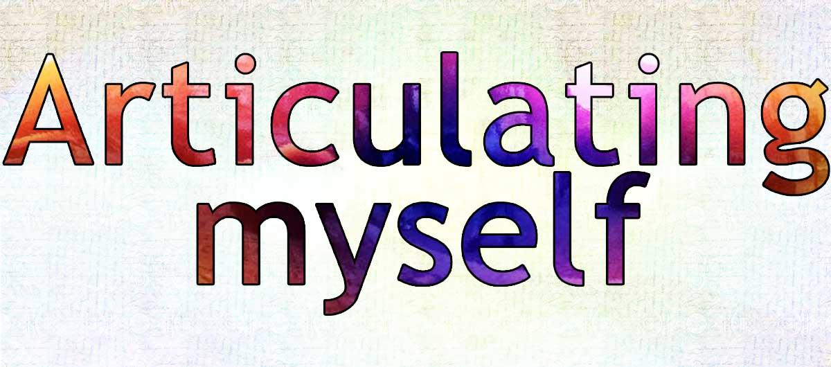 Articulating myself